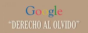 Las autoridades europeas de Protección de datos en contra de Google por el derecho al olvido